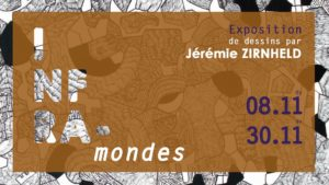 Jundi 8 – 18:30h à 21:00h- Vernissage exposition « Inframondes »